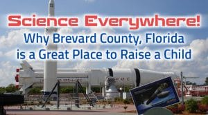 Science Everywhere Why Brevard County Florida is a Great Place To Raise A Child